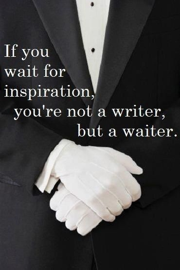 Don't be a waiter. Seek to be a writer.