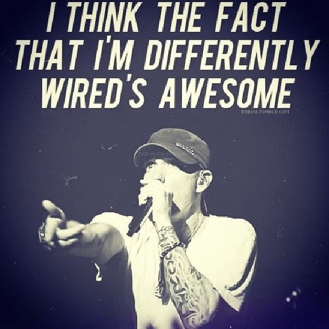 I THINK THE FACT THAT I'M DIFFERENTLY  WEIRD'S AWESOME