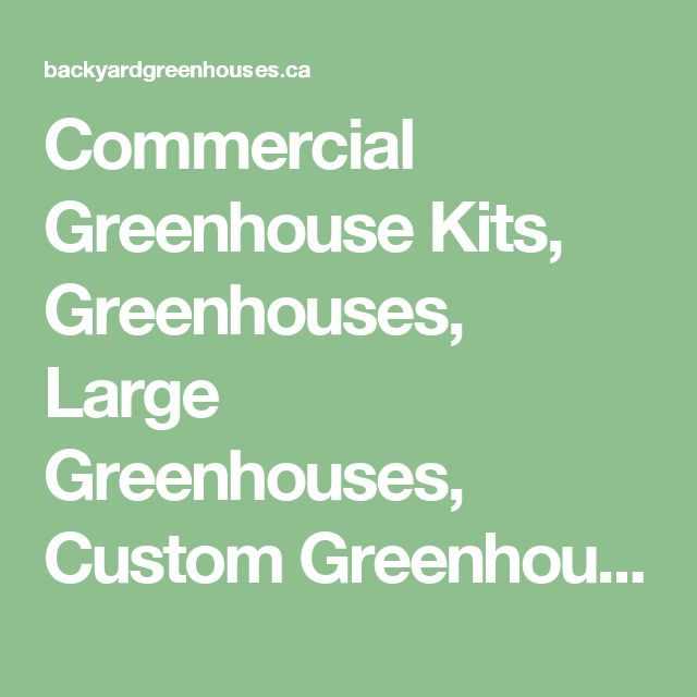 Commercial Greenhouse Kits, Greenhouses, Large Greenhouses, Custom Greenhouse