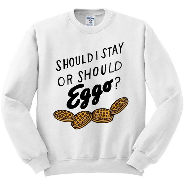 Should I Stay Or Should Eggo? Crewneck Sweatshirt ($34) ❤ liked on Polyvore featuring tops, hoodies, sweatshirts, crewneck shirt, digital shirts, crew neck shirt, crew-neck tops and crewneck sweatshirt