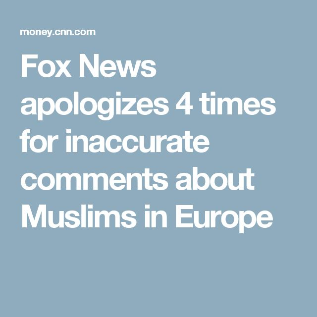 Fox News apologizes 4 times for inaccurate comments about Muslims in Europe