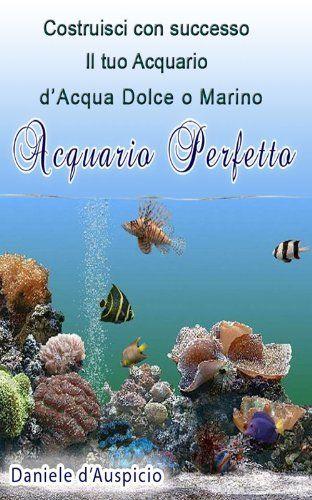 Acquario perfetto (Italian Edition) by Daniele d'Auspicio. $7.00. 52 pages