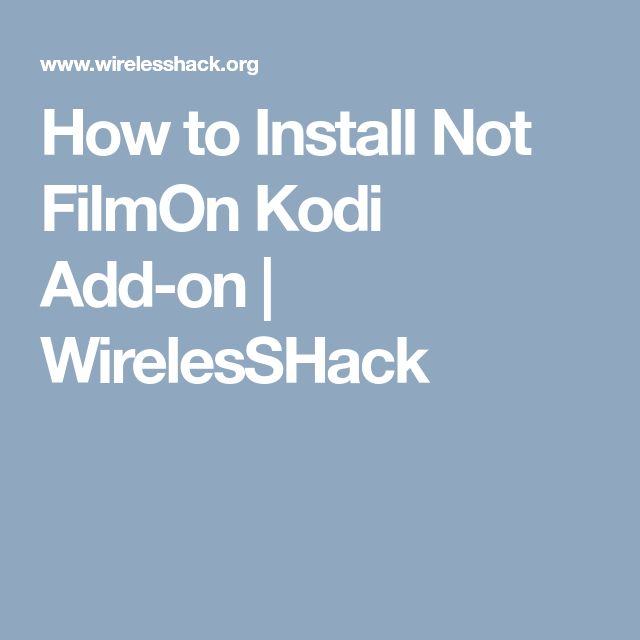 How to Install Not FilmOn Kodi Add-on | WirelesSHack