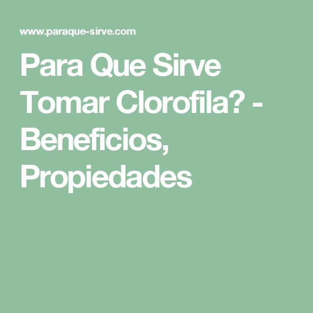 Para Que Sirve Tomar Clorofila? - Beneficios, Propiedades