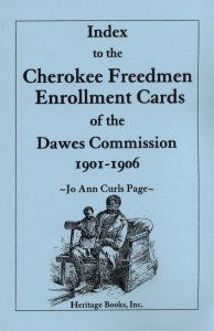 Index to the Cherokee Freedmen Enrollment Cards of the Dawes Commission, 1901-1906 - Jo Ann Curls Page. An essential key to the Dawes Commission enrollment cards, established to assess the claims of former slaves who sought to prove their Cherokee citizenship. These cards record the names of each household member and their ages, sex and relationship to the head of the family; info often includes births, deaths, marriages and names of parents. (1996), 2006, 5½x8½, paper, alphabetical, 216 pp.