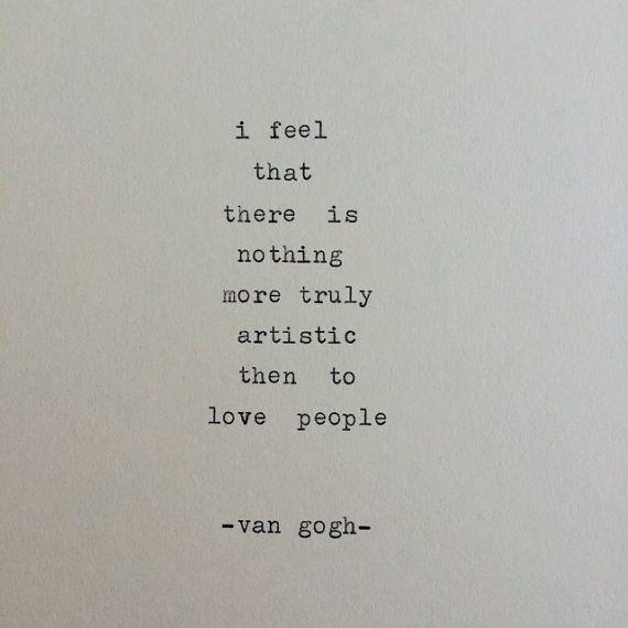Siento que no hay nada más verdaderamente artístico entonces para amar a la gente.