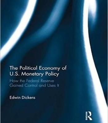 The Political Economy Of U.S. Monetary Policy: How The Federal Reserve Gained Control And Uses It PDF