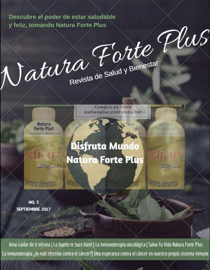 Revista Natura Forte Plus Septiembre  Cada día crecen más las personas con cáncer que se están tratando con Inmunoterapia Natura Forte Plus, que en lugar de atacar directamente las células malignas trata de provocar que las propias defensas de la persona combatan la enfermedad. Fortaleciendo el Sistema Inmune. Compra en línea nadianplus.redtienda.net