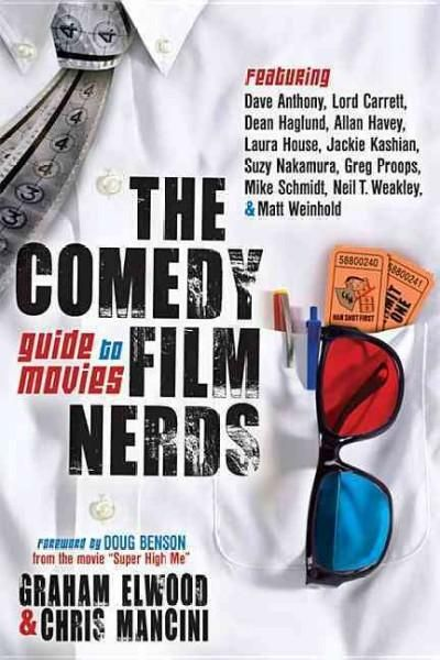 The Comedy Film Nerds Guide to Movies: Featuring Dave Anthony, Lord Carrett, Dean Haglund, Allan Havey, Laura Hou...