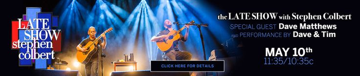 Dave Matthews On The Late Show With Stephen Colbert May 10th