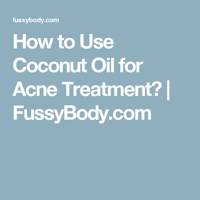 How to Use Coconut Oil for Acne Treatment? | FussyBody.com