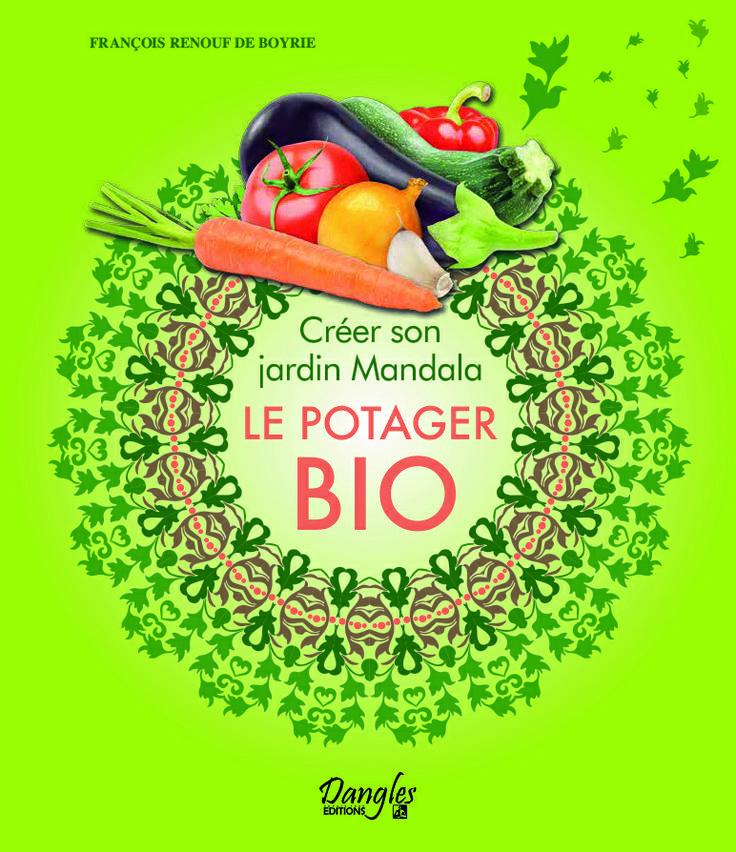 """""""Créer son jardin Mandala - Le potager bio"""" de François Renouf de Boyrie, éditions Dangles, 158 p., 19€."""