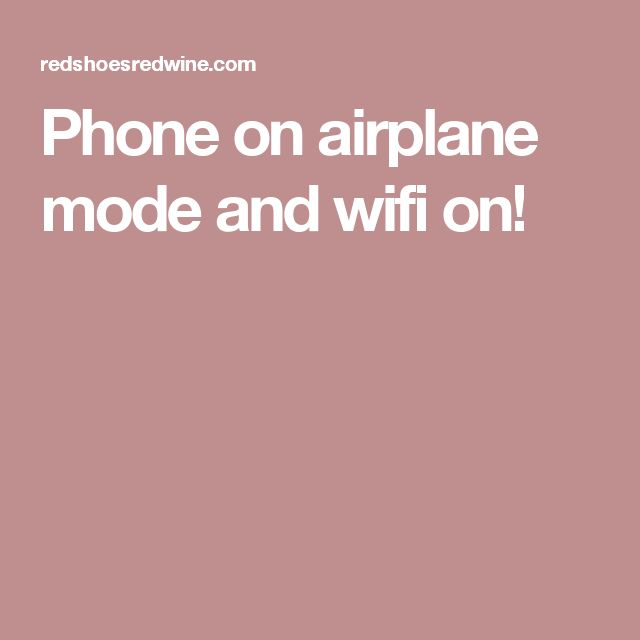Phone on airplane mode and wifi on!