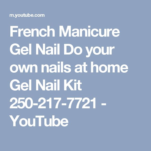 French Manicure Gel Nail Do your own nails at home Gel Nail Kit 250-217-7721 - YouTube