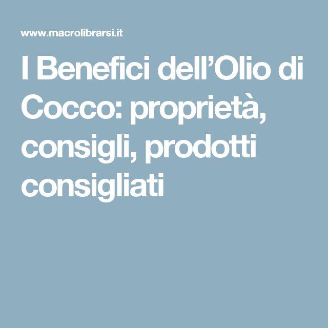 I Benefici dell'Olio di Cocco: proprietà, consigli, prodotti consigliati