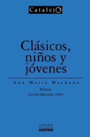 Clásicos, niños y jóvenes de Ana María Machado publicado en 2004 por el Grupo Editorial Norma en su colección Catalejo.