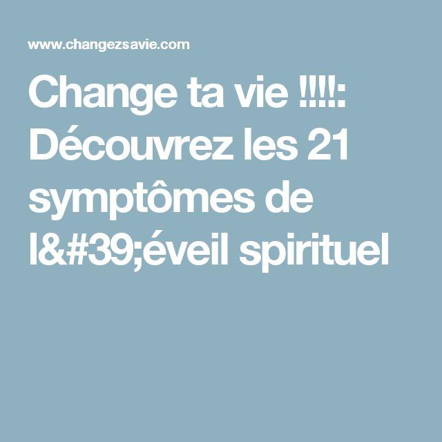 Change ta vie !!!!: Découvrez les 21 symptômes de l'éveil spirituel