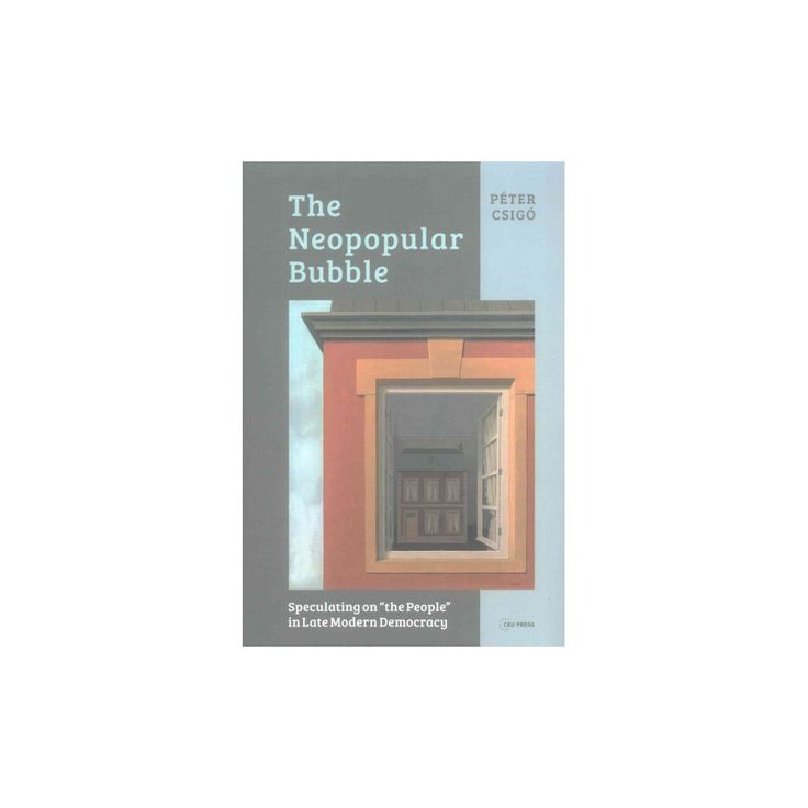 "Neopopular Bubble : Speculating on ""the People"" in Late Modern Democracy (Hardcover) (Peter Csigo)"