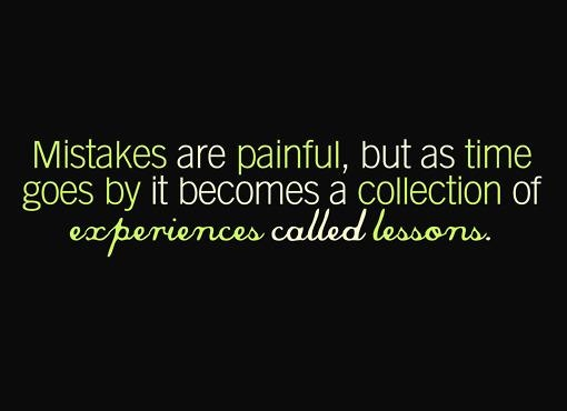 Pay attention. Don't repeat your mistakes.