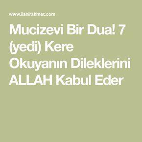 Mucizevi Bir Dua! 7 (yedi) Kere Okuyanın Dileklerini ALLAH Kabul Eder
