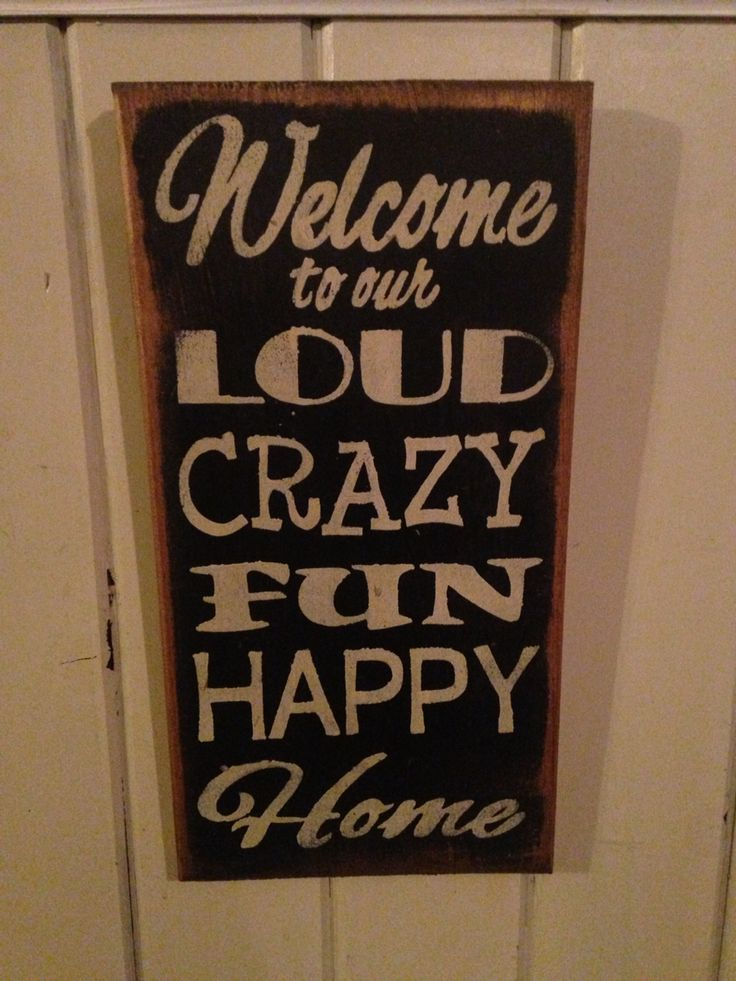 Welcome to our loud crazy fun happy