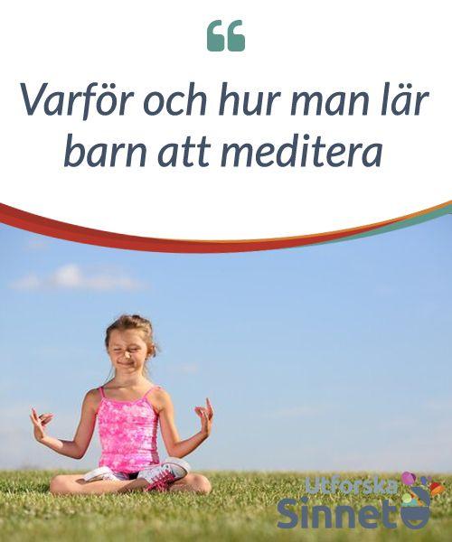 Varför och hur man lär barn att #meditera  #Meditation och medveten #närvaro har länge setts som aktiviteter för vuxna. Men detta synsätt har börjat förändras. Det finns nu ett växande intresse för att lära #barn att meditera för att hjälpa dem slappna av, eliminera stress och lära sig hur man #sammankopplar med sin inre källa för lugn.
