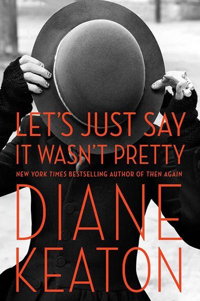 """Let's Just Say It Wasn't Pretty"" – Diane Keaton"