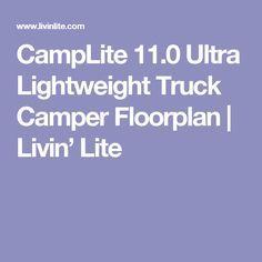 CampLite 11.0 Ultra Lightweight Truck Camper Floorplan | Livin' Lite
