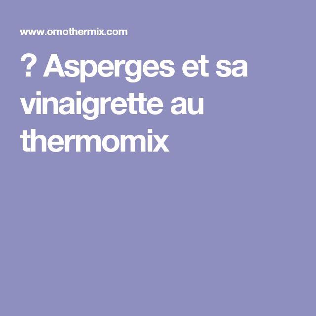 ▷ Asperges et sa vinaigrette au thermomix