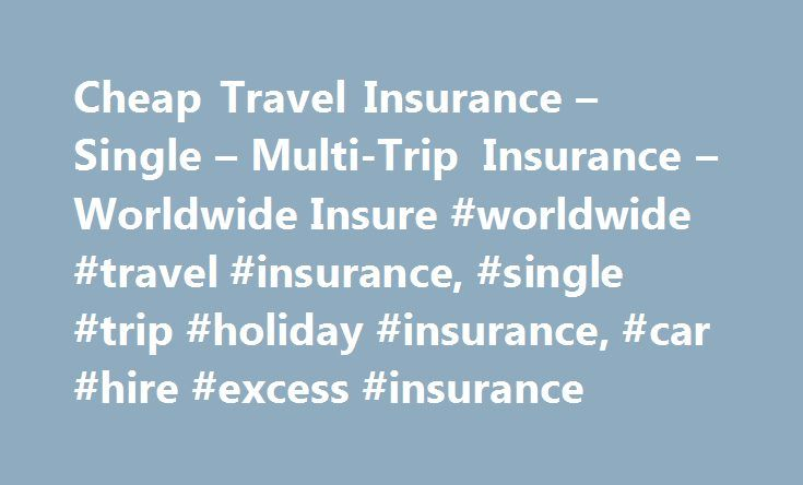 Cheap Travel Insurance – Single – Multi-Trip Insurance – Worldwide Insure #worldwide #travel #insurance, #single #trip #holiday #insurance, #car #hire #excess #insurance http://austin.remmont.com/cheap-travel-insurance-single-multi-trip-insurance-worldwide-insure-worldwide-travel-insurance-single-trip-holiday-insurance-car-hire-excess-insurance/  # Discover Worldwide Insure – Trusted Holiday & Travel Insurance for Single or Multi Trips About Worldwide Insure Established since 1993…
