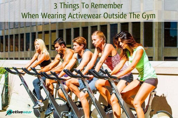 3 Things To Remember When Wearing Activewear Outside The Gym