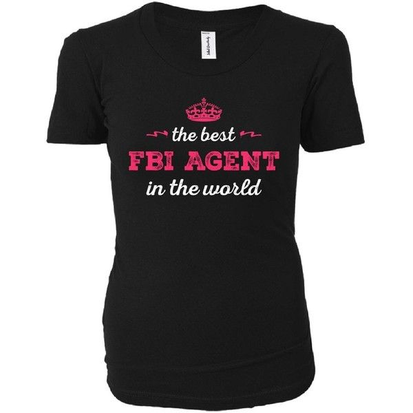 The Best Fbi Agent In The World. Cool Gift Ladies T-shirt ($24) ❤ liked on Polyvore featuring tops and t-shirts