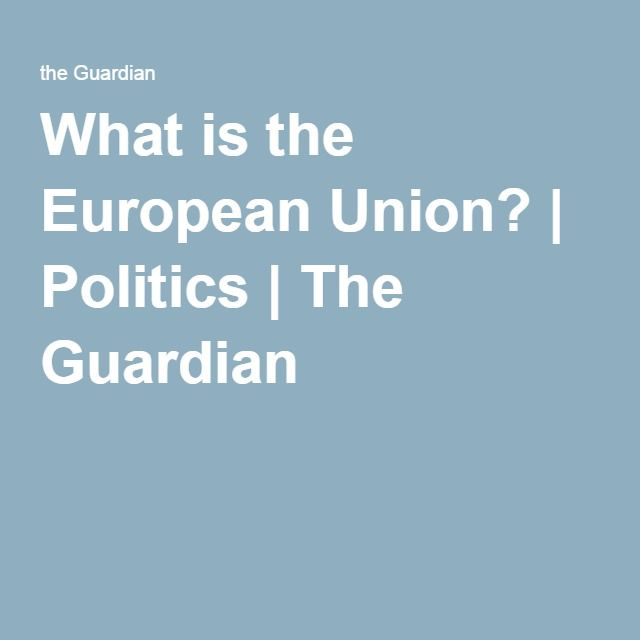 What is the European Union? | Politics | The Guardian