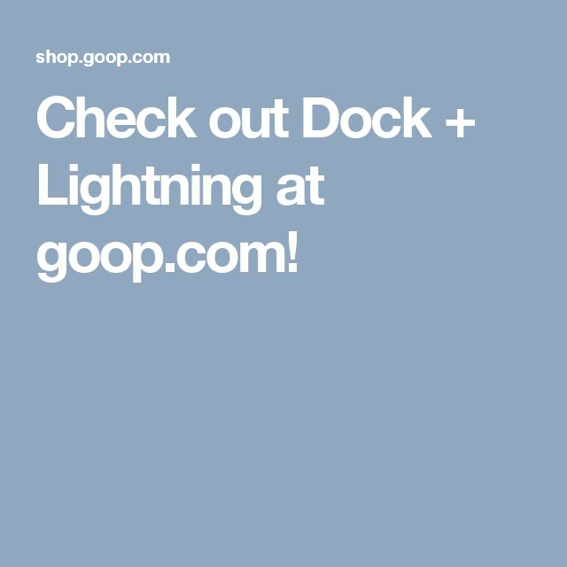 Check out Dock + Lightning at goop.com!