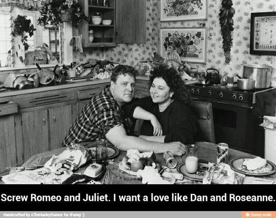 Love like Dan and Roseanne: