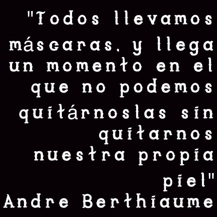 """""""Todos llevamos máscaras, y llega un momento en el que no podemos quitárnoslas sin quitarnos nuestra propia piel"""" Andre Berthiaume"""