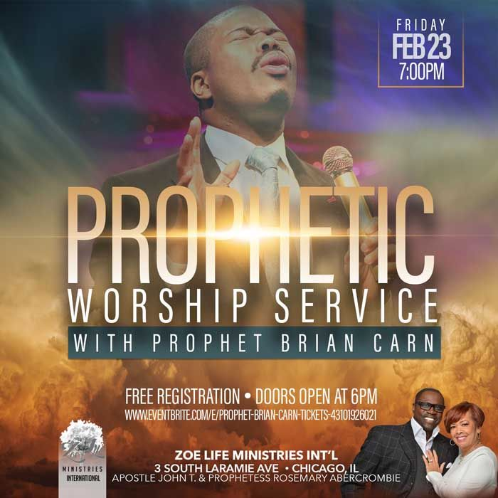 Zoe Life Ministries International Presents A Prophetic Worship Service Featuring Prophet Brian Carn On Friday February 23 2018 At 7 Apostle John Prophet Life