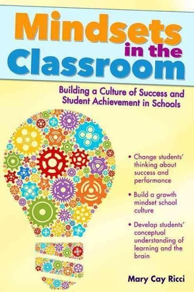 Mindsets in the Classroom: Building a Culture of Success and Student Achievement in Schools