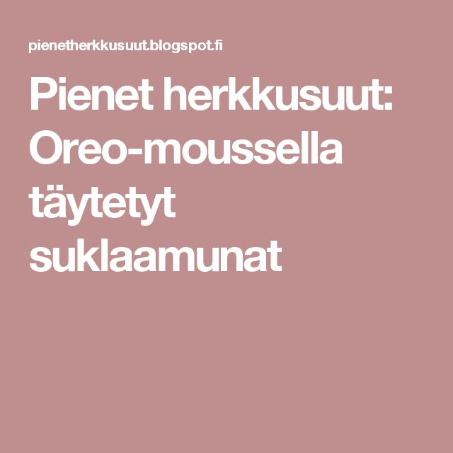 Pienet herkkusuut: Oreo-moussella täytetyt suklaamunat