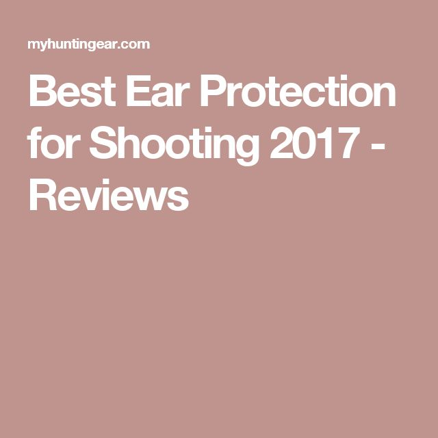 Best Ear Protection for Shooting 2017 - Reviews