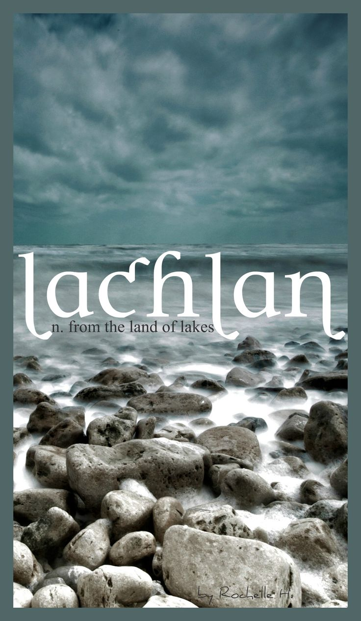 Baby Boy Name: Lachlan. Meaning: From the Land of Lakes. Origin: Scottish. http://www.pinterest.com/vintagedaydream/baby-names/