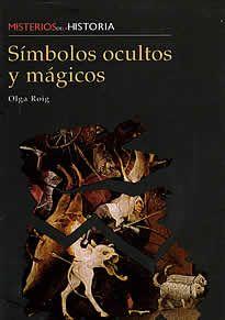Simbolos ocultos y mágicos de Olga roig editado pord Edimat. Los símbolos forman parte de la historia de la humanidad puesto, que su diseño y creación evoluciona con el ser humano. A través del símbolo se intenta representar una idea, un deseo e incluso una fantasía. Pero el símbolo es tambíen la manifestación alegórica de los dioses y losdemonios, de aquello que no se ve, pero es percibido de forma abstracta.