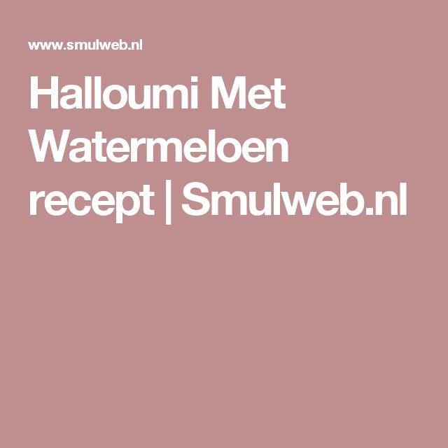 Halloumi Met Watermeloen recept | Smulweb.nl