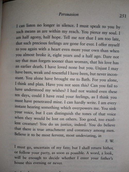 "The BEST LOVE LETTER EVER WRITTEN! ahh! i just love this!<3 -Captain Wentworth's love letter to Anne Elliot in the wonderful movie/book ""Persuasion"" by Jane Austen."