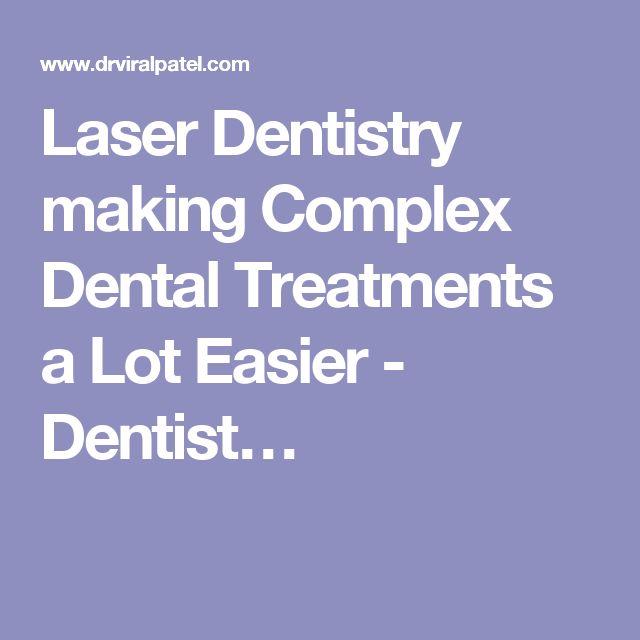 Laser Dentistry making Complex Dental Treatments a Lot Easier - Dentist…