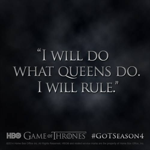 """I will do what queens do. I will rule."" - Daenerys Targaryen, Game of Thrones Season 4 #quote #GoTseason4 #GameOfThrones"