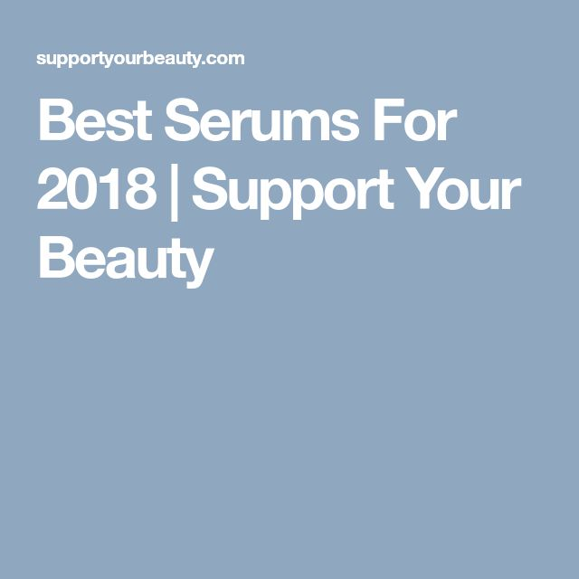 Best Serums For 2018 | Support Your Beauty