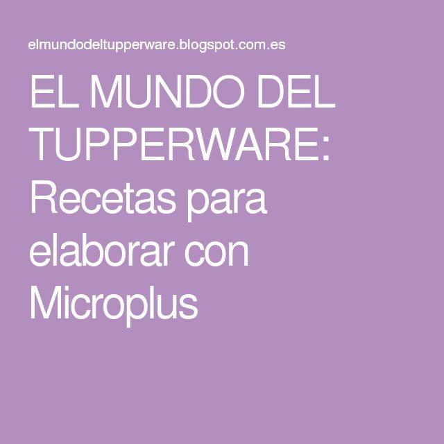 EL MUNDO DEL TUPPERWARE: Recetas para elaborar con Microplus