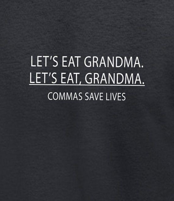 Lets Eat Grandma Lets eat Grandma. Commas save by MemoriesMadeTees