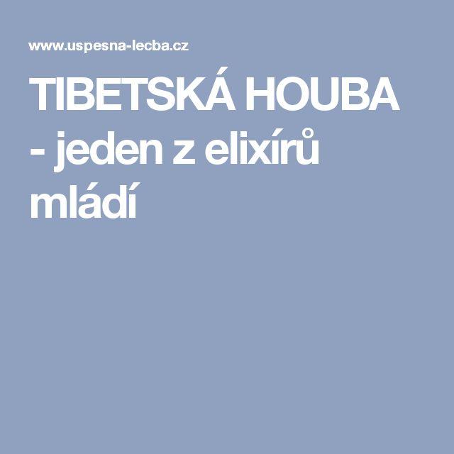 TIBETSKÁ HOUBA - jeden z elixírů mládí